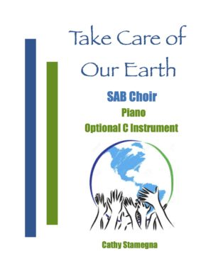 Take Care of Our Earth (Piano, Optional C Instrument) for SATB, SAB, SSA, TTB Choir