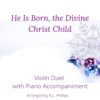 He Is Born, the Divine Christ Child - Violin Duet with Piano Accompaniment cover