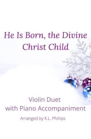He Is Born, the Divine Christ Child – Violin Duet with Piano Accompaniment
