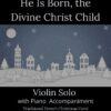 He Is Born, the Divine Christ Child - Violin Solo with Piano Accompaniment cover
