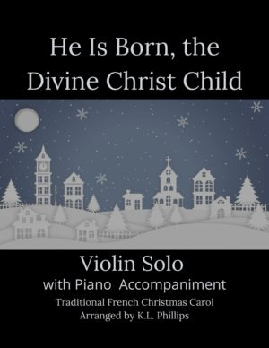 He Is Born, the Divine Christ Child – Violin Solo with Piano Accompaniment