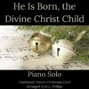 He Is Born, the Divine Christ Child cover