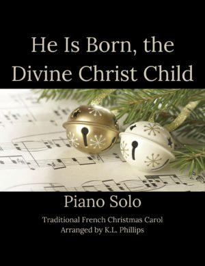 He Is Born, the Divine Christ Child – Piano Solo