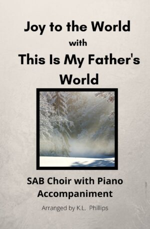 Joy to the World with This Is My Father's World – SAB Choir with Piano Accompaniment