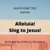 Alleluia! Sing to Jesus! -sax trio