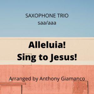 ALLELUIA! SING TO JESUS! – saxophone trio