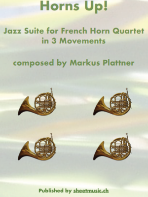 Horns Up! – Jazz Suite for Horn Quartet in 3 Movements – by Markus Plattner