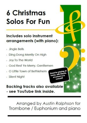 6 Christmas Trombone Solos or Euphonium Solos for Fun – with FREE BACKING TRACKS and piano accompaniment to play along with (various levels)