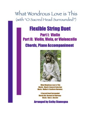 "What Wondrous Love Is This (with ""O Sacred Head Surrounded"") (Flexible String Duet: Violin/Treble, Alto, or Bass Stringed Instruments, Chords, Piano)"