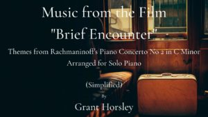 "Music from the film ""Brief Encounter"" by Rachmaninoff- Arranged for Solo Piano (simplified)"