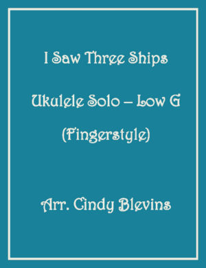 I Saw Three Ships, Ukulele Solo, Fingerstyle, Low G