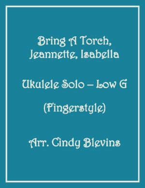 Bring A Torch, Jeannette, Isabella, Ukulele Solo, Fingerstyle, Low G