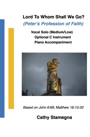 Lord, To Whom Shall We Go? (Peter's Profession of Faith) (Medium/Low Voices, Optional C Instrument, Piano)