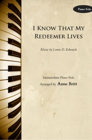 I Know That My Redeemer Lives – Intermediate Piano Solo