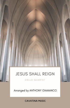 JESUS SHALL REIGN – cello quartet