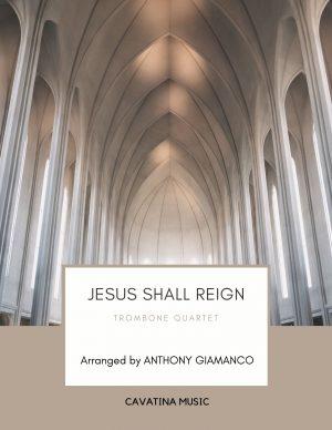 JESUS SHALL REIGN – trombone quartet