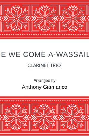 HERE WE COME A-WASSAILING – clarinet trio