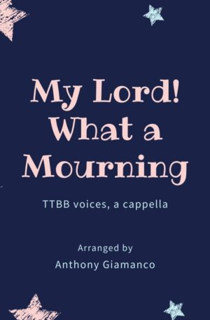 MY LORD! WHAT A MOURNING – TTBB, a cappella