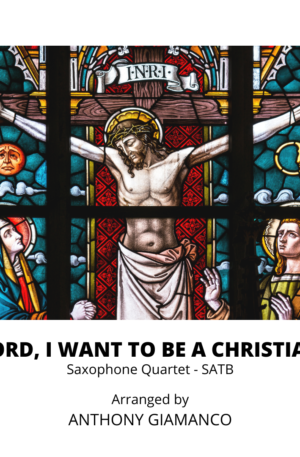LORD, I WANT TO BE A CHRISTIAN – saxophone quartet