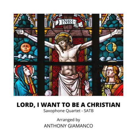 LORD, I WANT TO BE A CHRISTIAN - sax quartet (cover pg.)