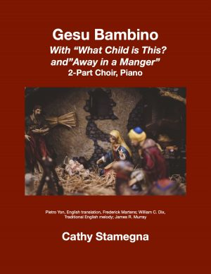 "Gesu Bambino (with ""What Child is This?"" and ""Away in a Manger"") (for 2-Part Choir, SA, TB Duet, Piano)"