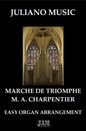 MARCHE DE TRIOMPHE (EASY ORGAN – C VERSION) – M. A. CHARPENTIER
