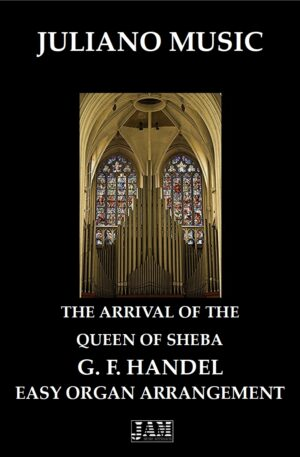 THE ARRIVAL OF THE QUEEN OF SHEBA (EASY ORGAN – C VERSION) – G. F. HANDEL
