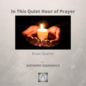 IN THIS QUIET HOUR OF PRAYER – brass quartet