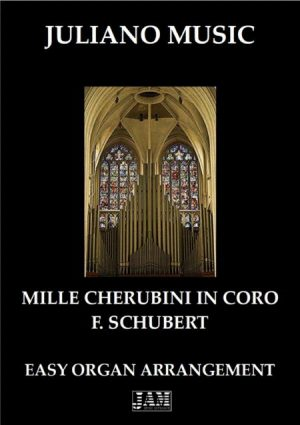 MILLE CHERUBINI IN CORO (EASY ORGAN – C VERSION) – F. SCHUBERT