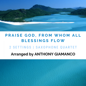 PRAISE GOR, FROM WHOM ALL BLESSINGS FLOW – sax quartet