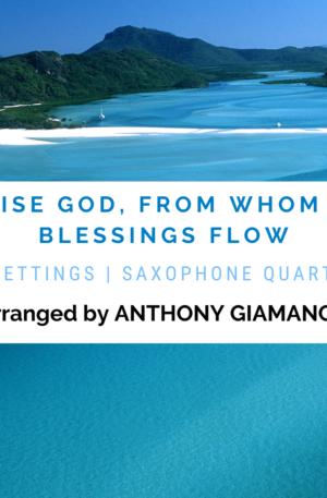 PRAISE GOD, FROM WHOM ALL BLESSINGS FLOW – sax quartet