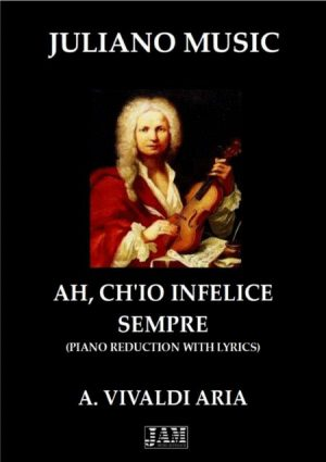AH, CH'INFELICE SEMPRE (PIANO REDUCTION WITH LYRICS) – A. VIVALDI