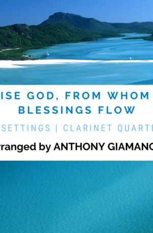 PRAISE GOD, FROM WHOM ALL BLESSINGS FLOW – clarinet quartet