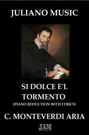 SI DOLCE E'L TORMENTO (PIANO REDUCTION WITH LYRICS) – C. MONTEVERDI