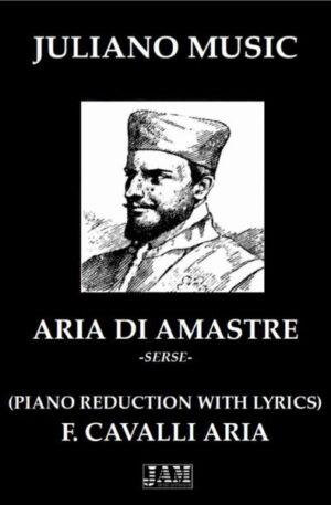 ARIA DI AMASTRE (PIANO REDUCTION WITH LYRICS) – F. CAVALLI