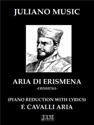 ARIA DI ERISMENA (PIANO REDUCTION WITH LYRICS) – F. CAVALLI