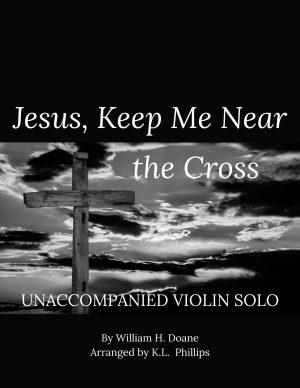 Jesus, Keep Me Near the Cross – Unaccompanied Violin Solo