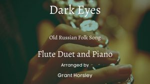 """Dark Eyes"" Old Russian Folk Tune- for Flute Duet and Piano"