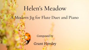 """Helen's Meadow"" A Modern Jig for Flute Duet and Piano"