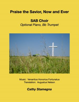 Praise the Savior, Now and Ever (Choir, a cappella with Optional Keyboard, Bb Trumpet) SATB, SAB, SSA, TTB, 2-Part