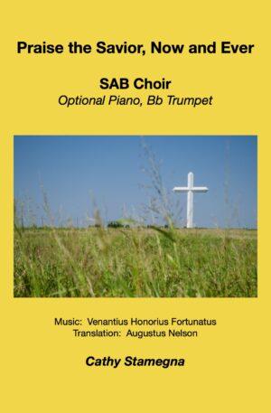 Praise the Savior, Now and Ever (Choir, a cappella with Optional Keyboard, Bb Trumpet) SATB, SAB, SSA, TTB, 2-Part