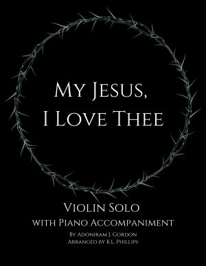 My Jesus, I Love Thee – Violin Solo with Piano Accompaniment