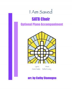 I Am Saved (Choir, A Capella or Optional Piano) for SATB, SAB