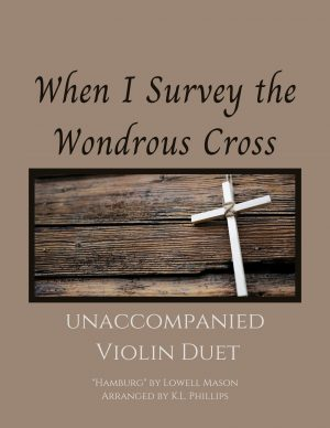When I Survey the Wondrous Cross – Unaccompanied Violin Duet