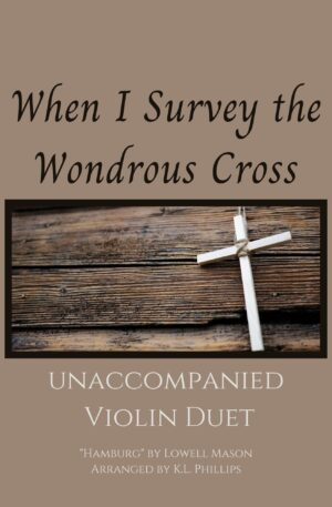 When I Survey the Wondrous Cross – Unaccompanied Violin Duet