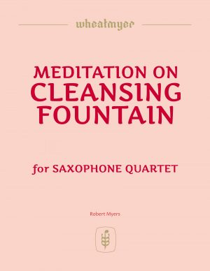 Meditation on CLEANSING FOUNTAIN – Saxophone Quartet