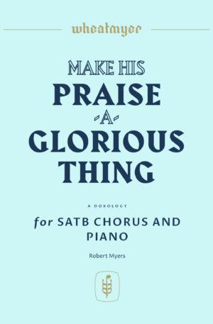 Make His Praise a Glorious Thing