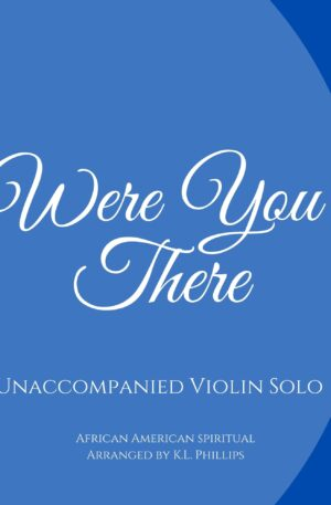 Were You There (When They Crucified My Lord) – Unaccompanied Violin Solo