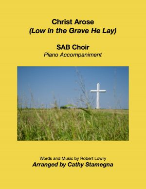 Christ Arose (Low in the Grave He Lay) (Choir, Piano Accompaniment) (SATB, SAB)