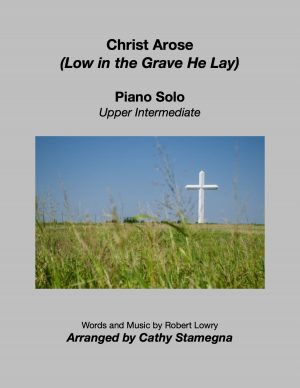 Christ Arose (Low in the Grave He Lay) (Upper Intermediate Piano Solo)
